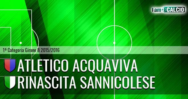 Atletico Acquaviva - Pol. Rinascita Sannicolese