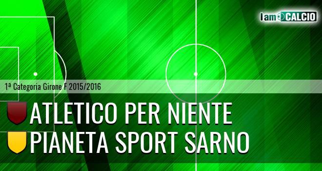Atletico Per Niente - Pianeta Sport Sarno
