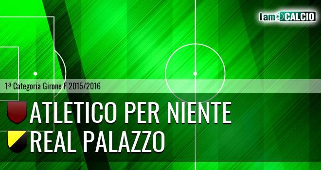 Atletico Per Niente - Real Palazzo