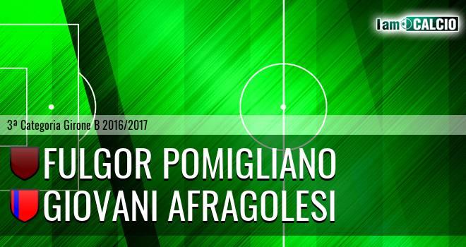 Fulgor Pomigliano - Giovani Afragolesi