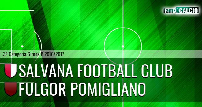 Salvana Football Club - Fulgor Pomigliano