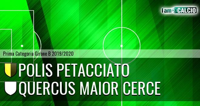 Polis Petacciato - Quercus Maior Cerce