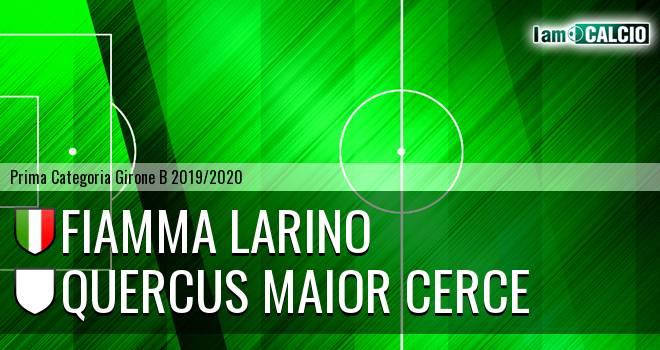 Fiamma Larino - Quercus Maior Cerce