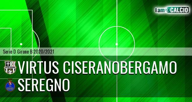 Virtus Ciserano Bergamo - Seregno