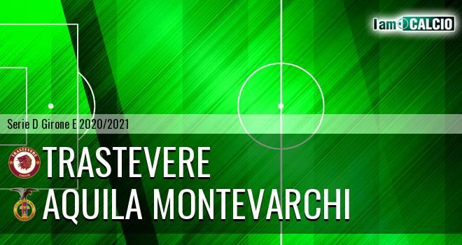 Trastevere - Aquila Montevarchi