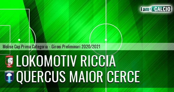 Lokomotiv Riccia - Quercus Maior Cerce