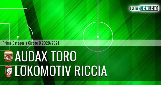 Audax Toro - Lokomotiv Riccia