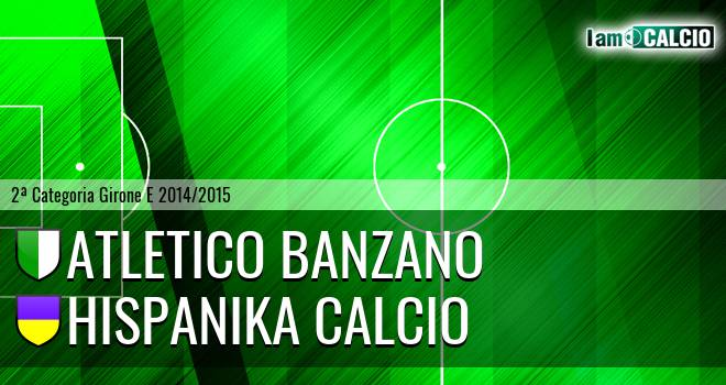 Atletico Banzano - Hispanika Calcio