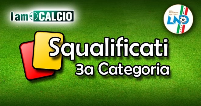 3°Categoria, le squalifiche dopo i playoff: fermati 8 calciatori